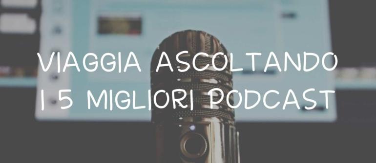 Viaggia ascoltando i 5 migliori podcast